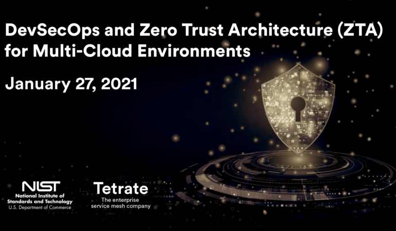 NIST-Tetrate DevSecOps and Zero Trust Architecture for Multi-Cloud Environments conference Jan. 27, 2020